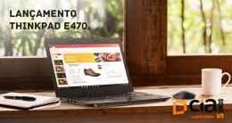 ThinkPad E470: o lançamento robusto da Lenovo