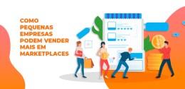 Como pequenas empresas podem vender mais em marketplaces
