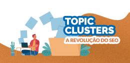 Topic clusters e a revolução do SEO