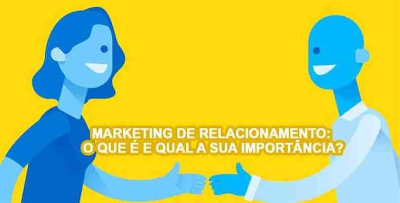 Marketing de relacionamento: o que é e qual a sua importância?