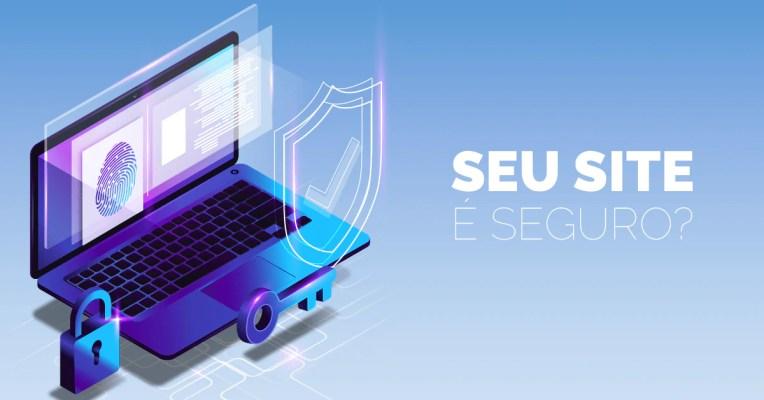 Qual a importância de ter um site seguro para seus negócios?