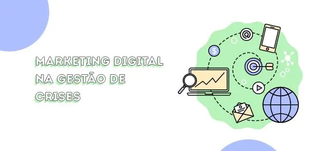 Por que o marketing digital é essencial na gestão de crises?