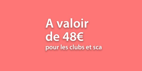 A valoir de 48€ pour les clubs et SCA