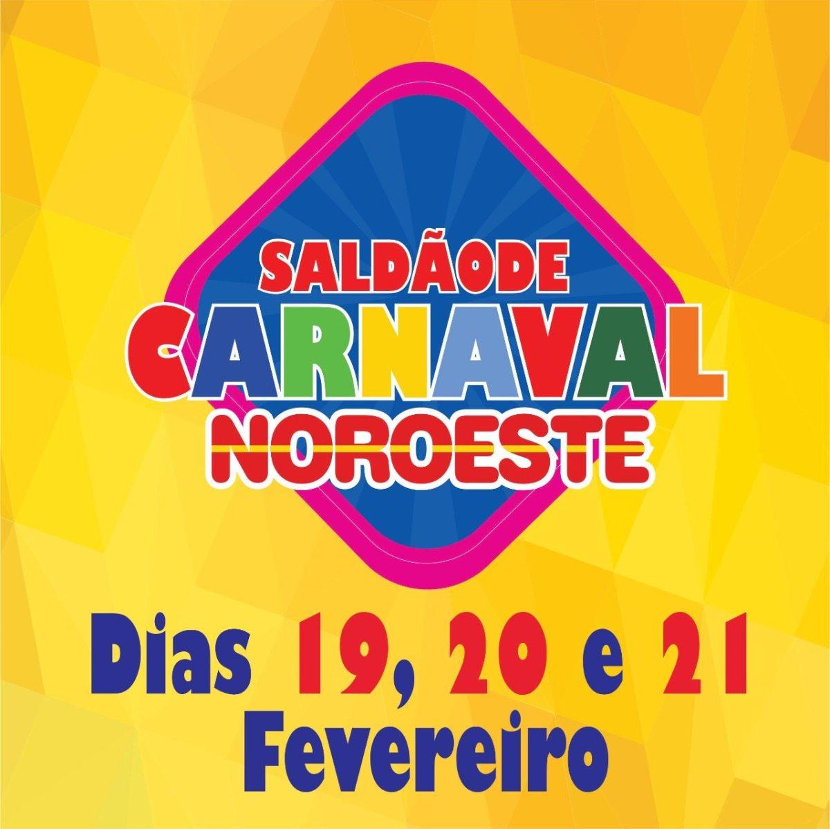 É amanhã o inicio da promoção SALDÃO DE CARNAVAL NOROESTE