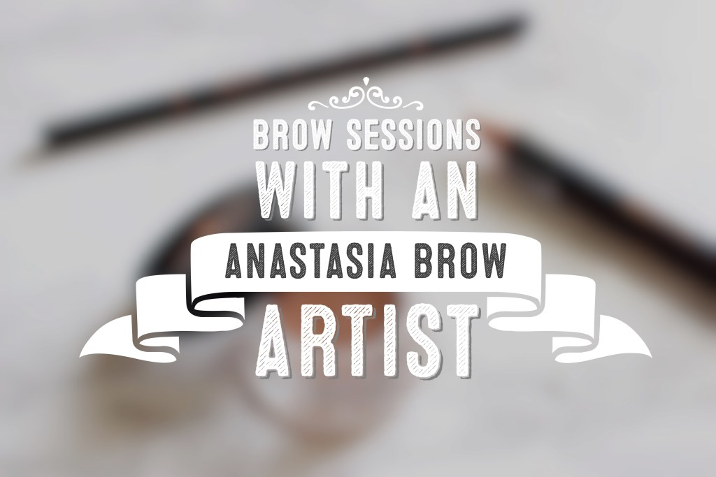 Brow Sessions with an Anastasia Brow Artist