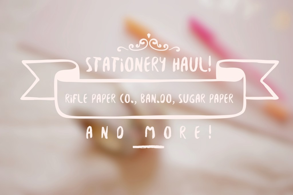 Stationery Haul (RIfle Paper Co., Ban.do, Sugar Paper and more!)