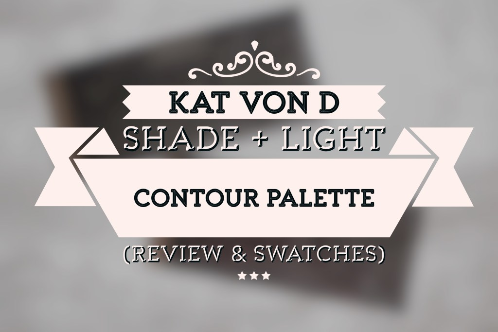 Kat Von D Shade + Light contour palette review and swatches