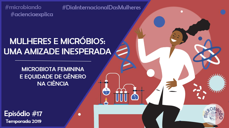 Mulheres e Micróbios: Uma amizade inesperada – Microbiando