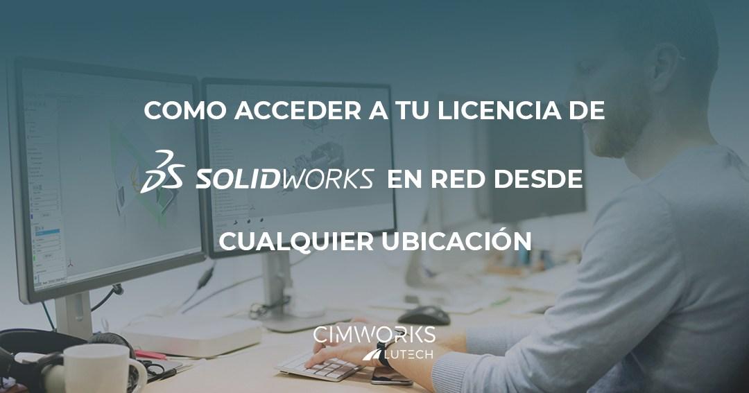 Cómo acceder a tu licencia de SOLIDWORKS en red desde cualquier ubicación