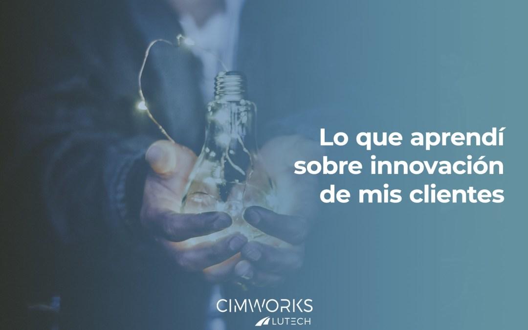 Lo que aprendí sobre innovación de mis clientes
