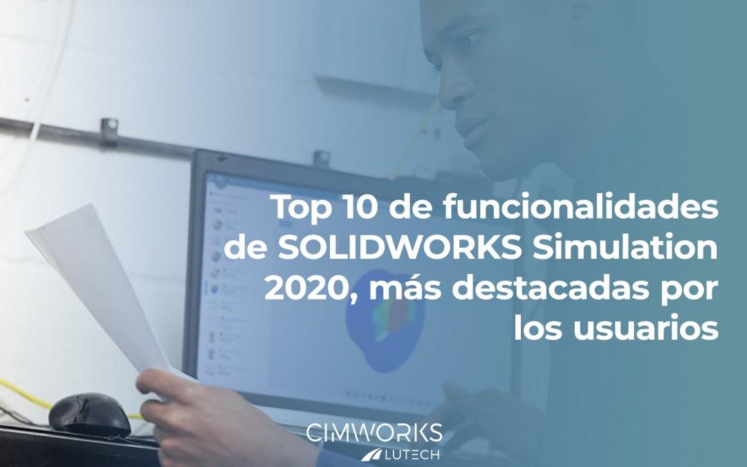 Top 10 de Funcionalidades de SOLIDWORKS Simulation 2020 más destacadas por los usuarios