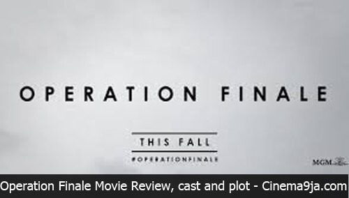Operation Finale (2018) Movie Review, plot summary and cast