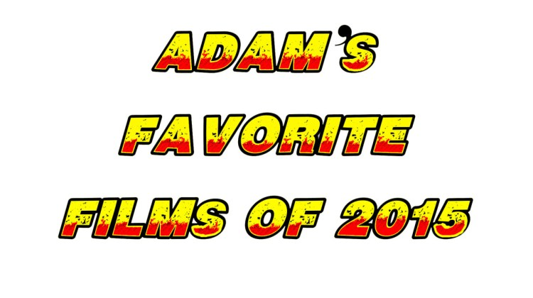 ADAM'S FAVORITE FILM EXPERIENCES OF 2015