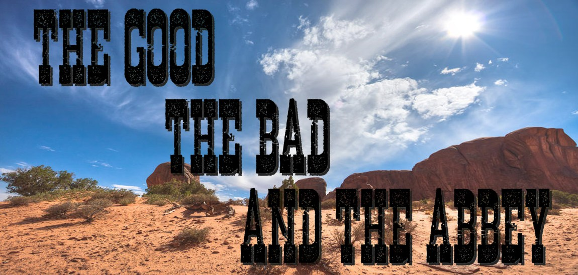 THE GOOD, THE BAD, AND THE ABBEY!