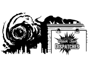 BLACK SUN DISPATCHES: Season 2, Episode 8: Hauntings