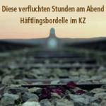 Diese verfluchten Stunden am Abend – Häftlingsbordelle im KZ