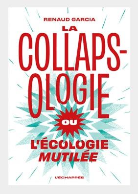 Causerie : La collapsologie ou L'écologie mutilée par Renaud Garcia