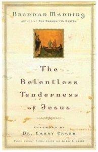 Brennan Manning The Relentless Tenderness of Jesus
