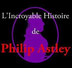 L'incroyable histoire - presque vraie - de Philip Astley - commémorations