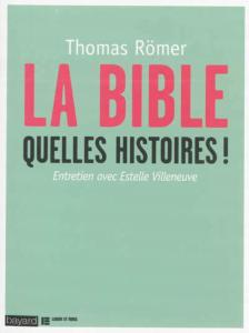 La Bible, queles histoires ! Romer, Villeneuve. Bayard, 2014