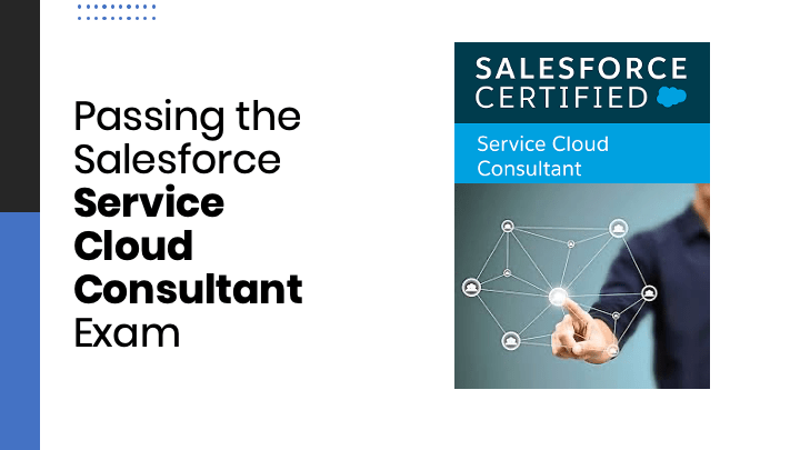 Passing the Salesforce Service Cloud Consultant Certification Exam