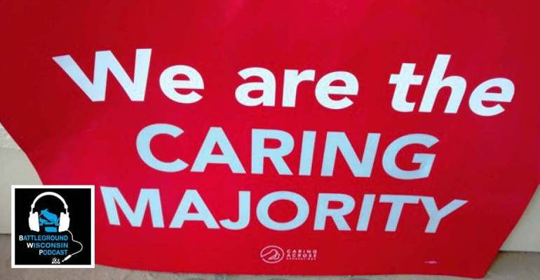 """We are the caring majority"" Battleground Wisconsin Podcast"