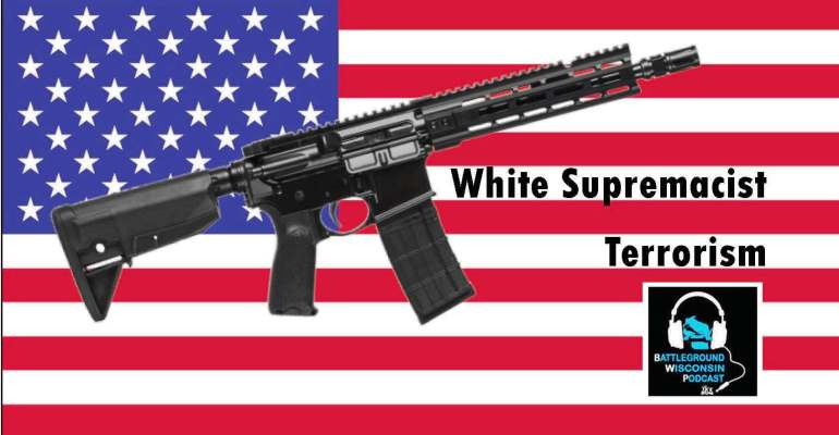 """White Supremacist terrorism"" Battleground Wisconsin Podcast"