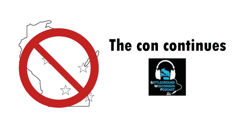 """The con continues"" Battleground Wisconsin Podcast"
