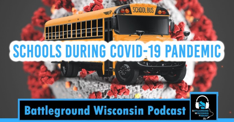 """Schools during COVID-19 pandemic"" Battleground Wisconsin Podcast"