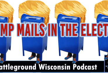 """""""Trump mails in the election"""" Battleground Wisconsin Podcast"""