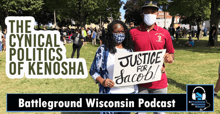 """The cynical politics of Kenosha"" Battleground Wisconsin Podcast"
