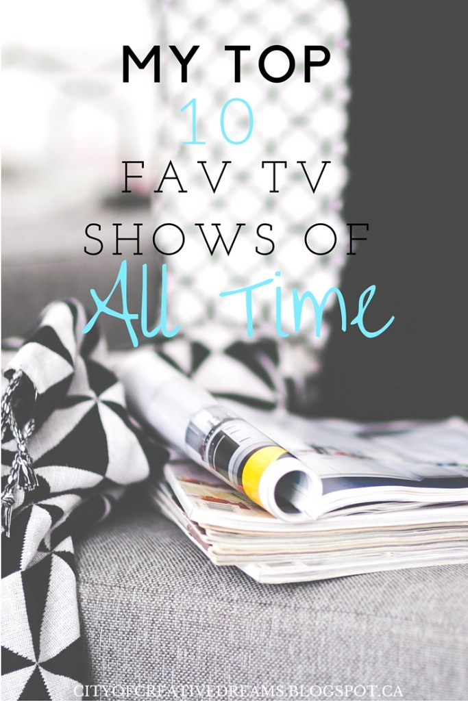 My Top 10 Fav TV Shows of All Time - City of Creative Dreams