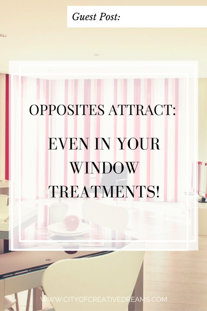 Opposites Attract: Even in Your Window Treatments!| City of Creative Dreams