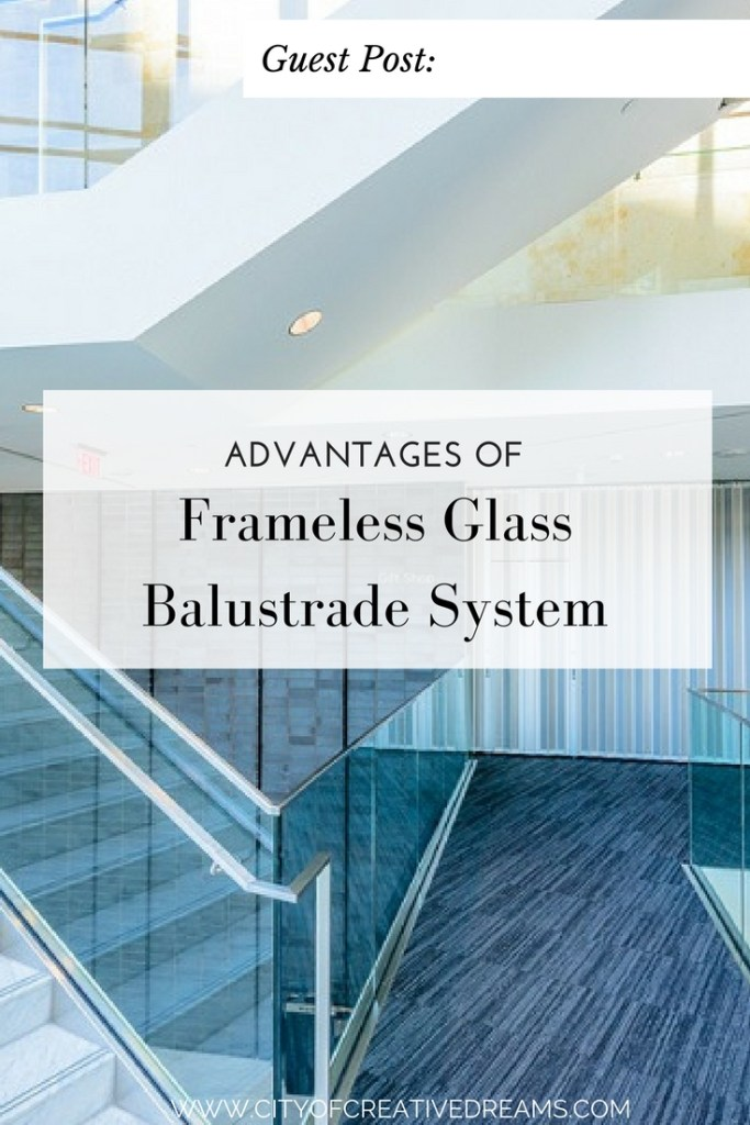 Advantages of Frameless Glass Balustrade System | City of Creative Dreams