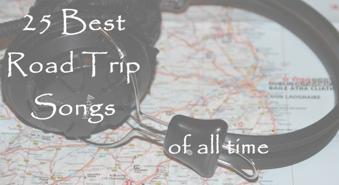 Best Road Trip Songs of All TIme (In My Opinion)