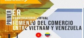 ¡PARTICIPA! Invitan al 1 ° conversatorio virtual 'Fomento del Comercio entre la República Socialista de Vietnam y Venezuela'