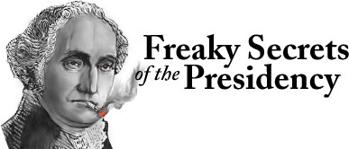 Freaky Secrets of the Presidency