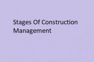 What is Construction Management and what are its Stages?