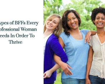 3 Types of BFFs Every Professional Woman Needs In Order To Thrive