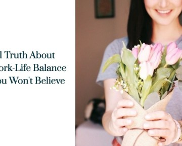 1 Truth About Work-Life Balance You Won't Believe