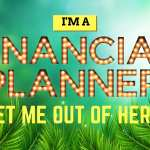 I'm a financial planner - get me out of here!