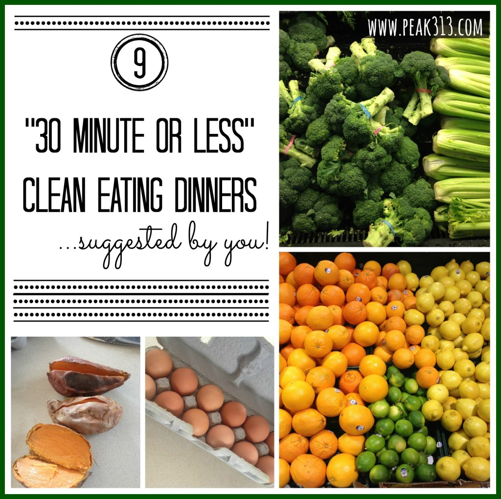 """9 """"30 minute or less"""" clean eating dinners…suggested by YOU!"""