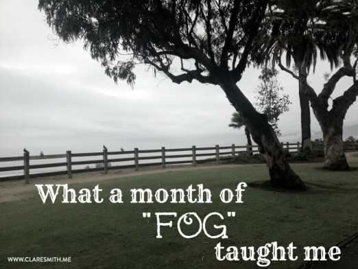 """What a month of """"FOG"""" taught me : www.claresmith.me"""