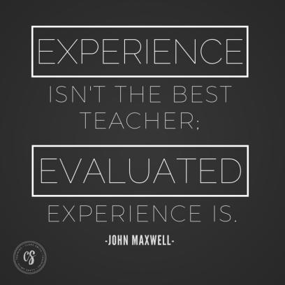 experience is not the best teacher.. John Maxwell