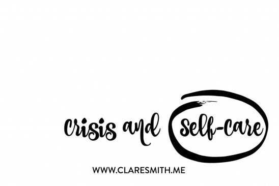 crisis and self-care: www.claresmith.me