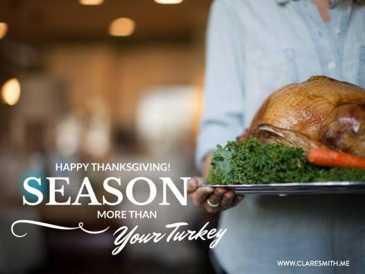 Season more than your turkey : www.claresmith.me