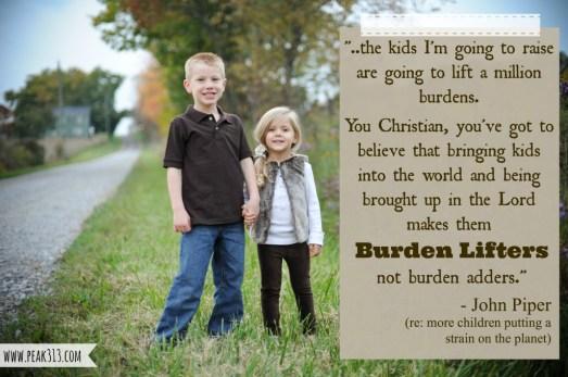 Children as burden lifters (John Piper Quote) : peak313.com