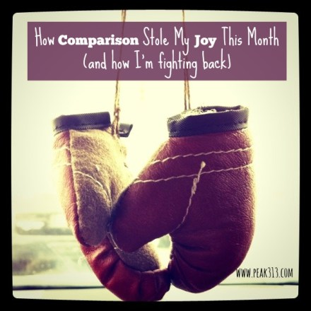 How Comparison Stole My Joy This Month (and how I'm fighting back) : peak313.com