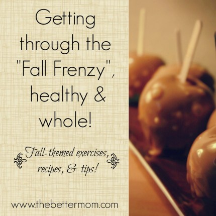 Getting Through The Fall Frenzy Healthy & Whole | peak313.com