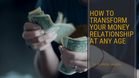 How to Transform Your Money Relationship at any age